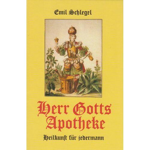 Emil Schlegel - Herr Gotts Apotheke. Heilkunst für jedermann - Preis vom 16.04.2021 04:54:32 h
