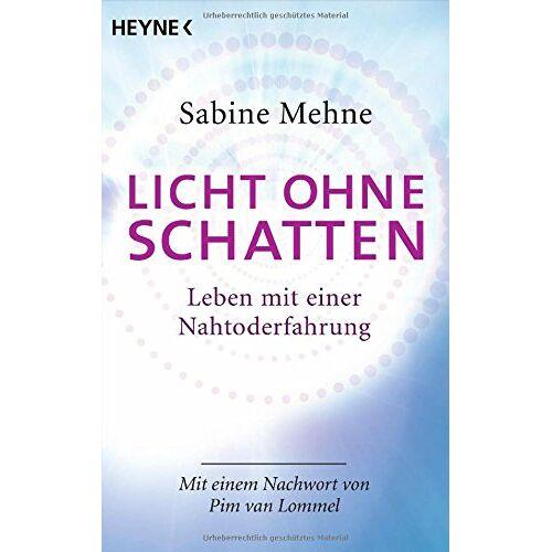 Sabine Mehne - Licht ohne Schatten: Leben mit einer Nahtoderfahrung. Mit einem Nachwort von Pim van Lommel - Preis vom 15.11.2019 05:57:18 h
