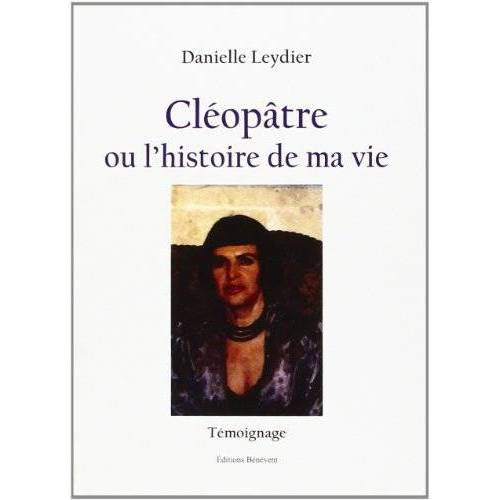 Leydier Danielle - Cléopâtre Ou l'Histoire de Ma Vie - Preis vom 14.04.2021 04:53:30 h