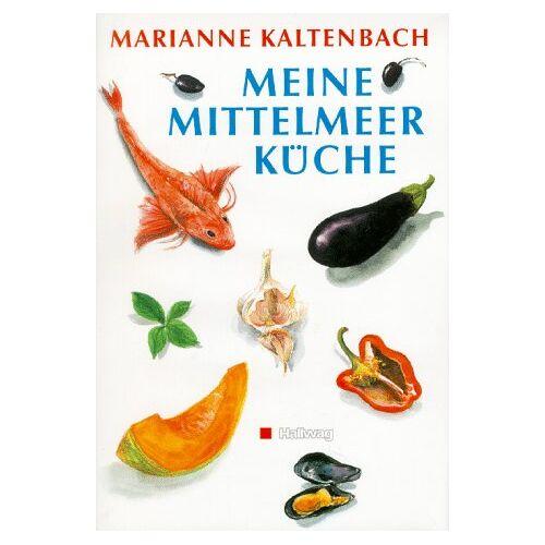 Marianne Kaltenbach - Meine Mittelmeerküche - Preis vom 07.09.2020 04:53:03 h