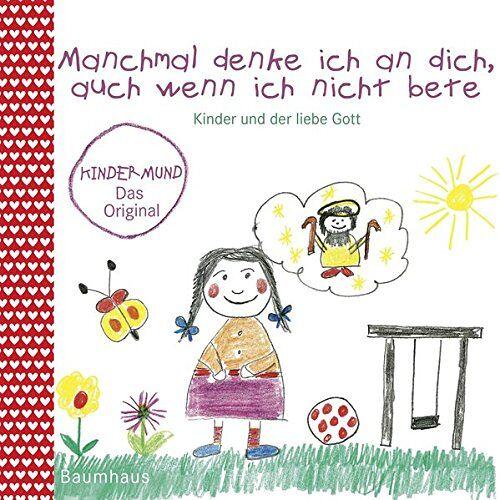 - Manchmal denke ich an dich, auch wenn ich nicht bete: Kinder und der liebe Gott. Kindermund bei Baumhaus - Preis vom 20.02.2020 05:58:33 h