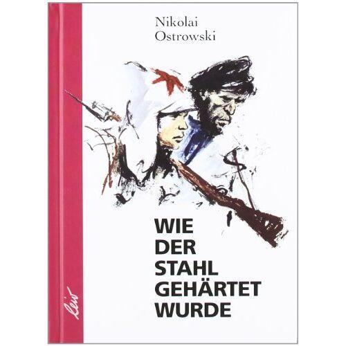 Nikolai Ostrowski - Wie der Stahl gehärtet wurde - Preis vom 04.05.2021 04:55:49 h