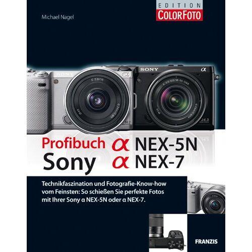 Michael Nagel - Profibuch Sony Alpha NEX-7 und Alpha NEX-5N - Preis vom 12.05.2021 04:50:50 h