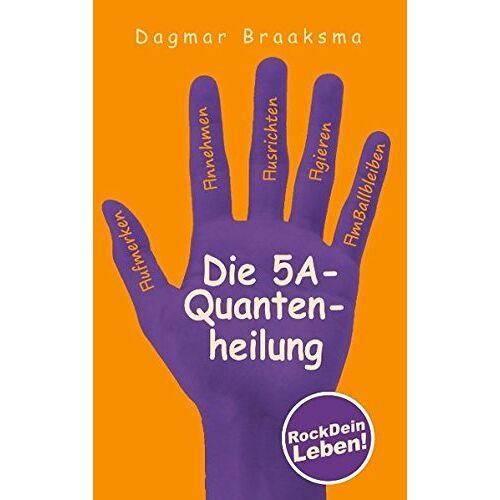 Dagmar Braaksma - Die 5A-Quantenheilung: RockDeinLeben! - Preis vom 06.09.2020 04:54:28 h