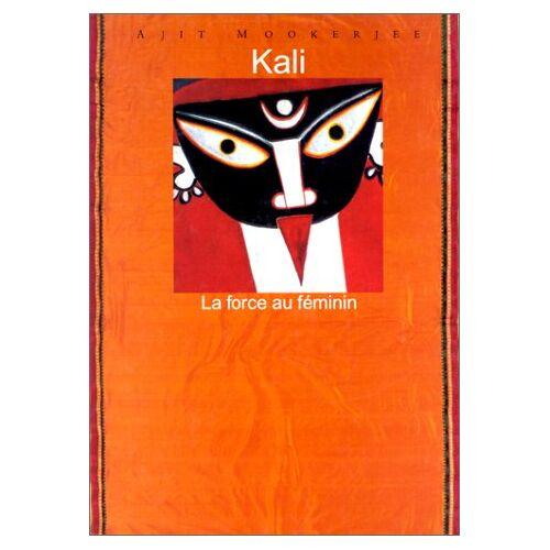 Ajit Mookerjee - Kali : La force au féminin (Bx Livres) - Preis vom 05.09.2020 04:49:05 h