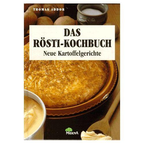 Thomas Addor - Das Rösti-Kochbuch. Neue Kartoffelgerichte - Preis vom 15.01.2021 06:07:28 h