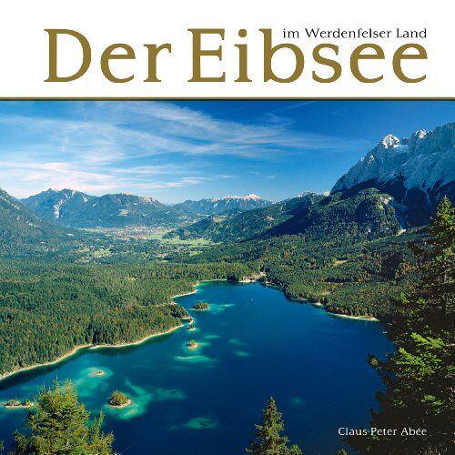 Claus-Peter Abèe - Der Eibsee im Werdenfelser Land - Preis vom 16.04.2021 04:54:32 h
