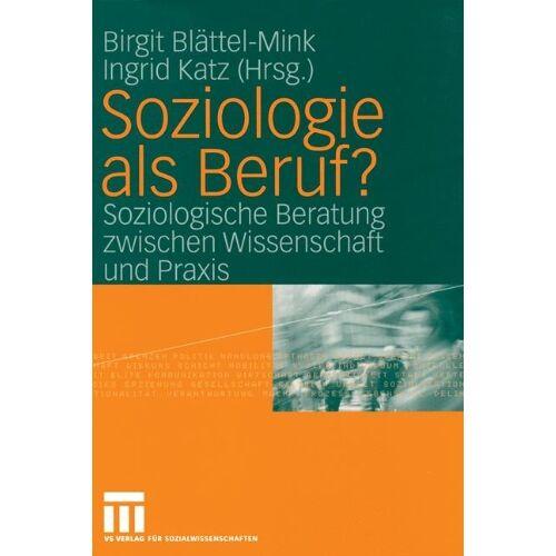 Birgit Blättel-Mink - Soziologie als Beruf?: Soziologische Beratung Zwischen Wissenschaft und Praxis - Preis vom 06.05.2021 04:54:26 h