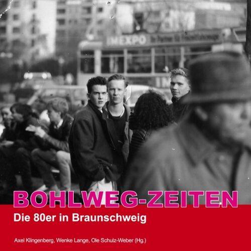 Axel Klingenberg - Bohlweg-Zeiten: Die 80er in Braunschweig - Preis vom 13.04.2021 04:49:48 h