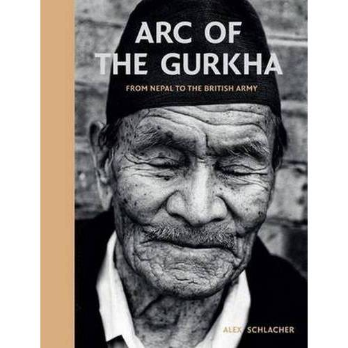 Alex Schlacher - Arc of the Gurkha: From Nepal to the British Army - Preis vom 15.04.2021 04:51:42 h