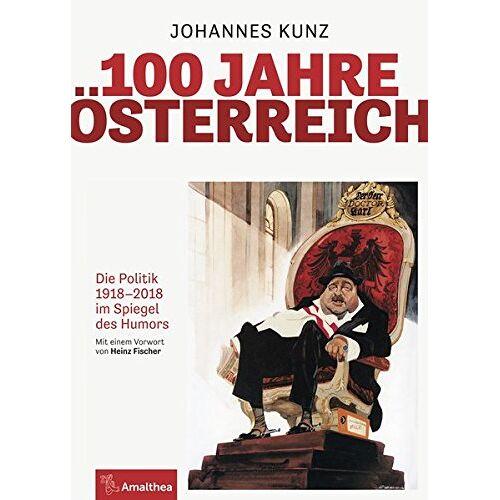 Johannes Kunz - 100 Jahre Österreich: Die Politik 1918-2018 im Spiegel des Humors - Preis vom 20.10.2020 04:55:35 h