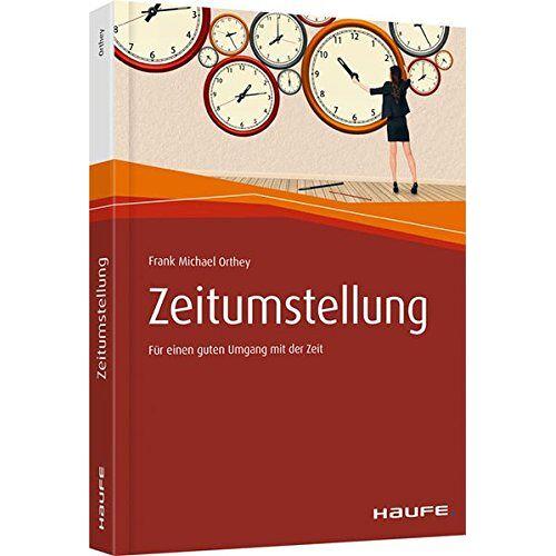 Orthey, Frank Michael - Zeitumstellung: Für einen guten Umgang mit der Zeit (Haufe Fachbuch) - Preis vom 27.02.2021 06:04:24 h