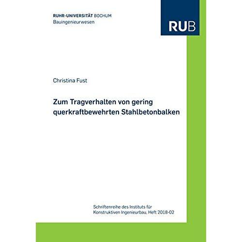 Christina Fust - Zum Tragverhalten von gering querkraftbewehrten Stahlbetonbalken (Schriftenreihe des Instituts für Konstruktiven Ingenieurbau) - Preis vom 12.05.2021 04:50:50 h