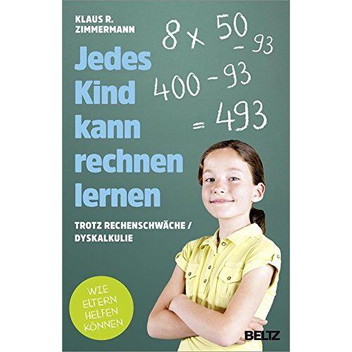 Zimmermann, Klaus R. - Jedes Kind kann rechnen lernen: ... trotz Rechenschwäche / Dyskalkulie. Wie Eltern helfen können - Preis vom 25.10.2020 05:48:23 h