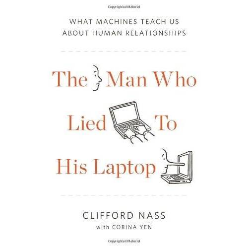 Clifford Nass - The Man Who Lied to His Laptop: What Machines Teach Us About Human Relationships - Preis vom 27.02.2021 06:04:24 h