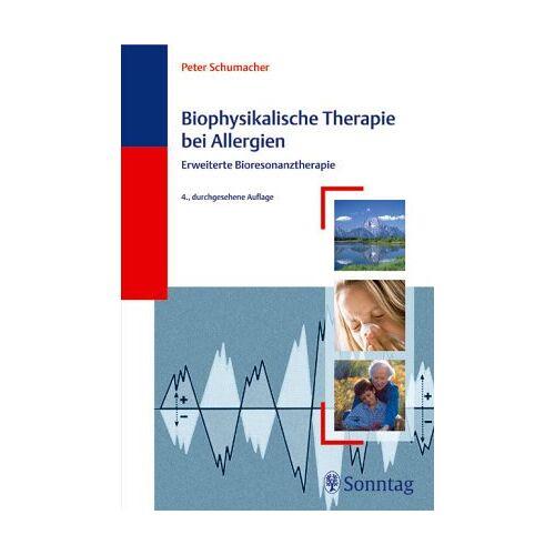 Peter Schumacher - Biophysikalische Therapie der Allergien. Erweiterte Bioresonanztherapie - Preis vom 24.02.2021 06:00:20 h