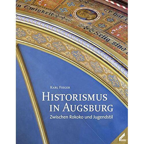 Karl Fieger - Historismus in Augsburg: Zwischen Rokoko und Jugendstil - Preis vom 05.05.2021 04:54:13 h