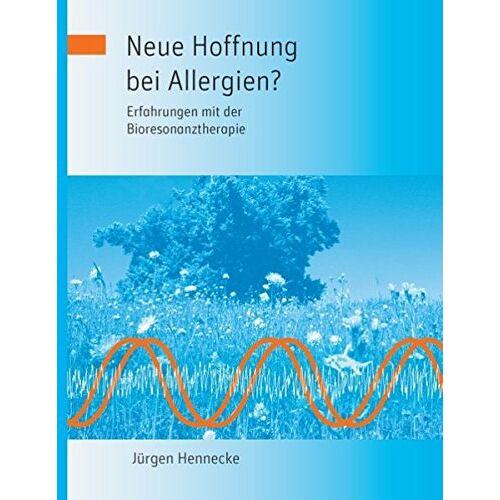 Jürgen Hennecke - Neue Hoffnung bei Allergien? Erfahrungen mit der Bioresonanztherapie - Preis vom 15.05.2021 04:43:31 h