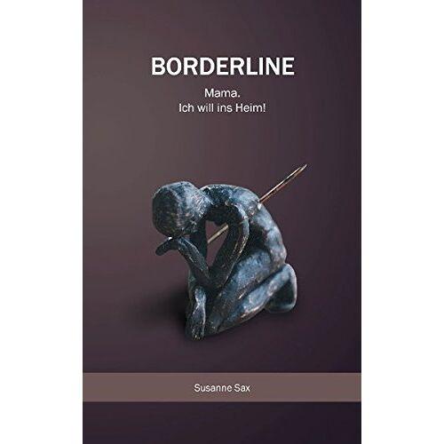 Susanne Sax - Borderline: Mama. Ich will ins Heim! - Preis vom 15.05.2021 04:43:31 h
