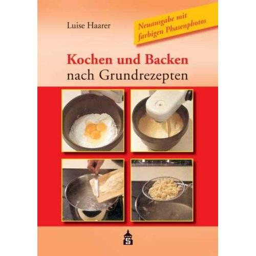 Luise Haarer - Kochen und Backen nach Grundrezepten - Preis vom 27.02.2021 06:04:24 h