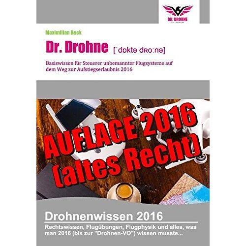 Maximilian Beck - Dr. Drohne - Basiswissen 2016: für Steuerer unbemannter Flugsysteme auf dem Weg zur Aufstiegserlaubnis - Preis vom 08.04.2021 04:50:19 h