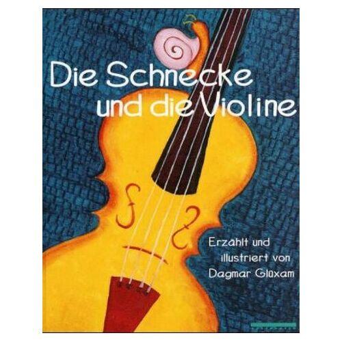 Dagmar Glüxam - Die Schnecke und die Violine - Preis vom 22.01.2021 05:57:24 h