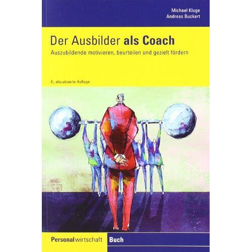 Andreas Buckert - Der Ausbilder als Coach: Auszubildende motivieren, beurteilen und gezielt fördern - Preis vom 06.05.2021 04:54:26 h