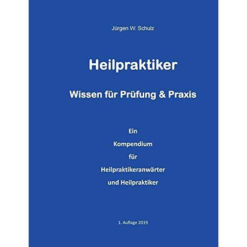 Schulz, Jürgen W. - Heilpraktiker Wissen für Prüfung & Praxis: Ein Kompendium für Heilpraktikeranwärter und Heilpraktiker - Preis vom 03.05.2021 04:57:00 h