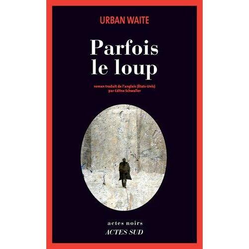 Urban Waite - Parfois le loup - Preis vom 17.01.2021 06:05:38 h