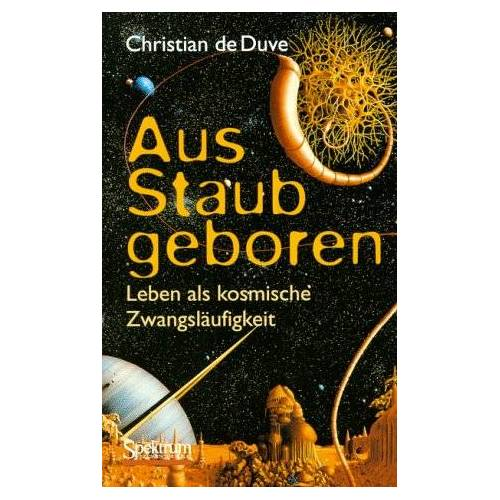 Duve, Christian de - Aus Staub geboren: Leben als kosmische Zwangsläufigkeit - Preis vom 22.08.2019 05:55:06 h