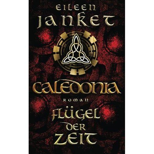 Eileen Janket - CALEDONIA - Flügel der Zeit (CALEDONIA-SAGA) - Preis vom 21.10.2020 04:49:09 h
