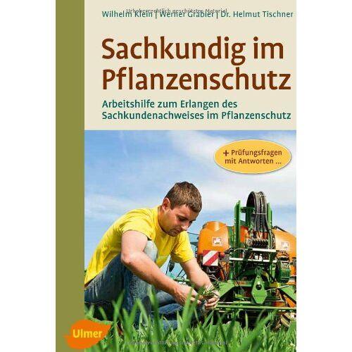 Wilhelm Klein - Sachkundig im Pflanzenschutz: Arbeitshilfe zum Erlangen des Sachkundenachweises im Pflanzenschutz - Preis vom 16.04.2021 04:54:32 h