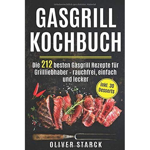 Oliver Starck - Gasgrill Kochbuch: Die 212 besten Gasgrill Rezepte für Grillliebhaber – rauchfrei, einfach und lecker inkl. 30 Desserts - Preis vom 01.03.2021 06:00:22 h