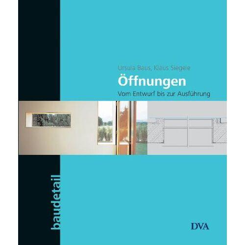 Ursula Baus - Öffnungen: Vom Entwurf bis zur Ausführung: Vom Entwurf zur Ausführung - Preis vom 03.04.2020 04:57:06 h