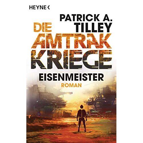 Tilley, Patrick A. - Eisenmeister - Die Amtrak-Kriege 3: Roman (Die Amtrak-Kriege-Reihe, Band 3) - Preis vom 10.05.2021 04:48:42 h