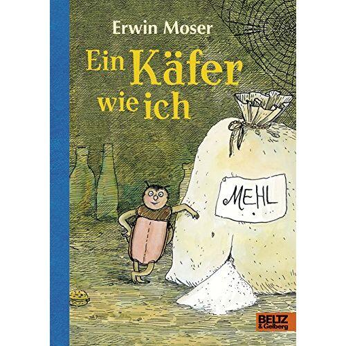 Erwin Moser - Ein Käfer wie ich: Die abenteuerlichen Erlebnisse eines Mehlkäfers. Roman für Kinder. Mit Federzeichnungen des Autors - Preis vom 21.10.2020 04:49:09 h