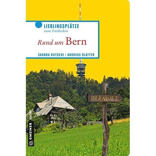 Sandra Rutschi - Rund um Bern: Lieblingsplätze zum Entdecken (Lieblingsplätze im GMEINER-Verlag) - Preis vom 08.04.2021 04:50:19 h