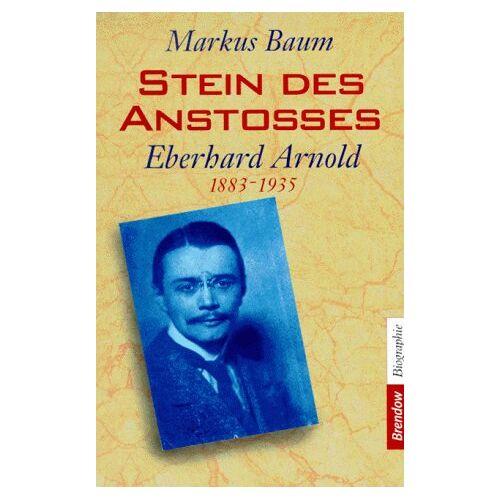 Markus Baum - Stein des Anstoßes. Eberhard Arnold 1883 - 1935 - Preis vom 20.10.2020 04:55:35 h