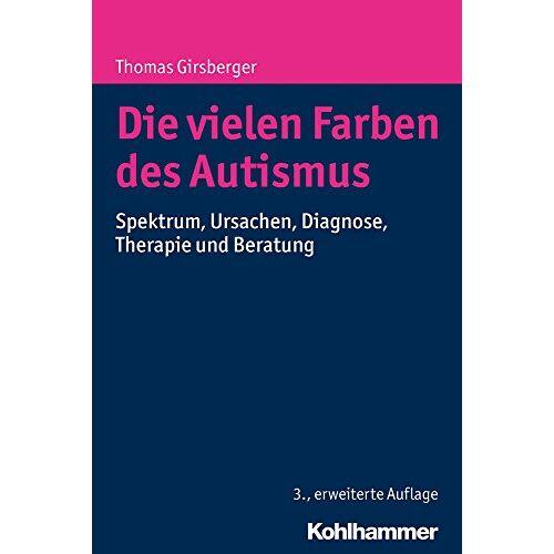 Thomas Girsberger - Die vielen Farben des Autismus: Spektrum, Ursachen, Diagnose, Therapie und Beratung - Preis vom 23.02.2021 06:05:19 h