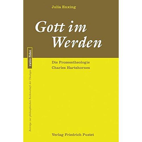 Julia Enxing - Gott im Werden: Die Prozesstheologie Charles Hartshornes (ratio fidei) - Preis vom 12.04.2021 04:50:28 h