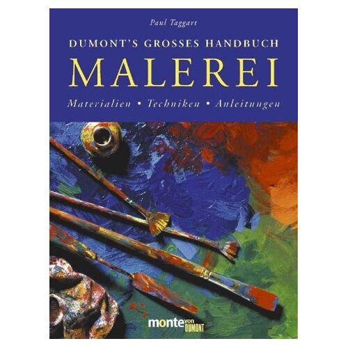 Paul Taggart - Dumonts grosses Handbuch der Malerei. Anleitungen. Techniken. Materialien - Preis vom 12.06.2019 04:47:22 h