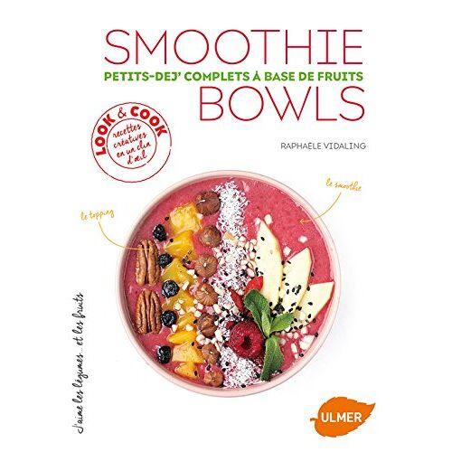 Raphaële Vidaling - Smoothie Bowls : Petits-dej' complets à base de fruits - Preis vom 31.03.2020 04:56:10 h