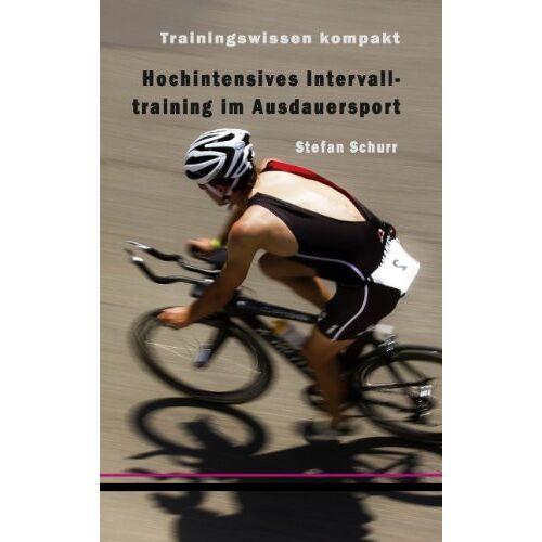 Stefan Schurr - Hochintensives Intervalltraining im Ausdauersport: Trainingswissen kompakt - Preis vom 13.04.2021 04:49:48 h