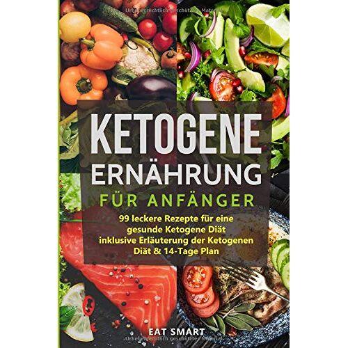 EAT SMART - Ketogene Ernährung für Anfänger: 99 leckere Rezepte für eine gesunde Ketogene Diät inklusive Erläuterung der Ketogenen Diät & 14-Tage Plan - Preis vom 05.09.2020 04:49:05 h