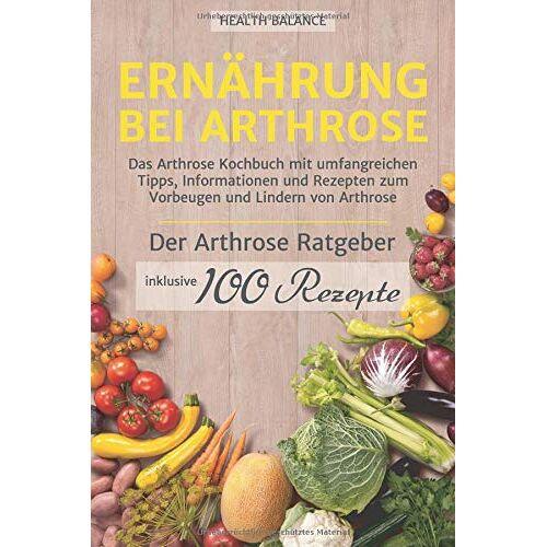 Health Balance - Ernährung bei Arthrose: Das Arthrose Kochbuch mit umfangreichen Tipps, Informationen und Rezepten zum Vorbeugen und Lindern von Arthrose. Inkl. ... und 100 Rezepte (Arthrose Ernährung, Band 1) - Preis vom 18.04.2021 04:52:10 h
