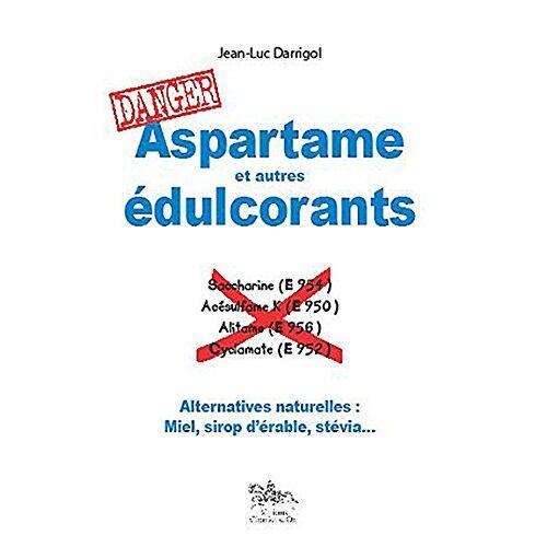 Jean-Luc Darrigol - Aspartame et autres edulcorants : danger - Preis vom 25.10.2020 05:48:23 h
