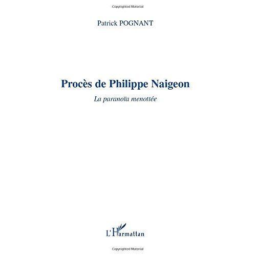 Patrick Pognant - PROCÈS DE PHILIPPE NAIGEON: La paranoïa menottée - Preis vom 20.10.2020 04:55:35 h