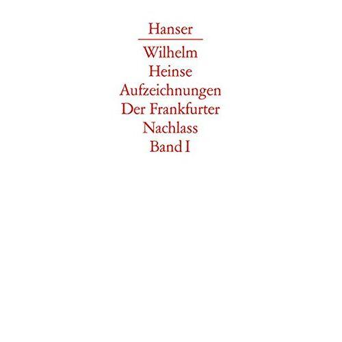 Wilhelm Heinse - Die Aufzeichnungen. Frankfurter Nachlass: Band I: Aufzeichnungen von 1768 bis 1783 - Preis vom 05.05.2021 04:54:13 h