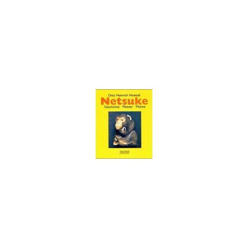 Noetzel, Otto H - Netsuke: Ihre Geschichte, ihre Meister, ihre Motive - Preis vom 18.04.2021 04:52:10 h