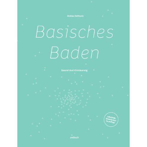 Andrea Hofmann - Basisches Baden - Gesund durch Entsäuerung - Preis vom 20.10.2020 04:55:35 h